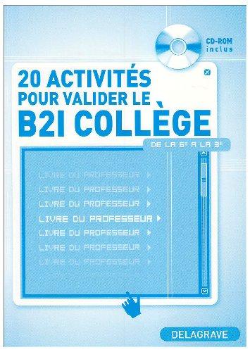 20 activités pour valider le B2i collège : Livre du professeur (1Cédérom)