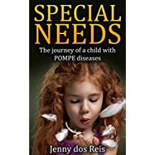 Special Needs: The Journey Of A POMPE child (Special Needs, work and care of a child with Pompe, Managing Pompe) (English Edition)
