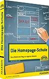 Die Homepage-Schule - Der effektivste Weg zur eigenen Website (Sonstige Bücher M+T)