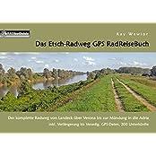 Das Etsch-Radweg GPS RadReiseBuch: Der komplette Radweg von Landeck über Verona bis zur Mündung in die Adria. inkl. Verlängerung bis Venedig, GPS-Daten, 200 Unterkünfte (PaRADise Guide)