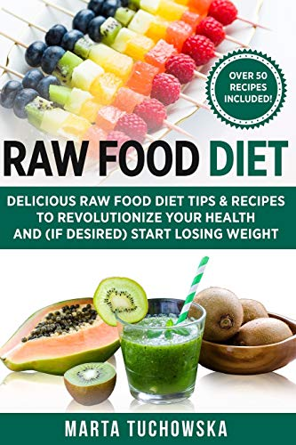 Raw Food Diet: Delicious Raw Food Diet Tips & Recipes to Revolutionize Your Health and (if desired) Start Losing Weight (Alkaline, Plant-Based, Band 1)