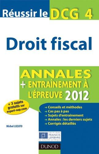 Réussir le DCG 4 - Droit fiscal - 4e édition - Annales + Entraînement à l'épreuve 2012