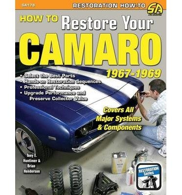 [(How to Restore Your Camaro 1967-1969)] [Author: Tony Huntimer] published on (April, 2010)