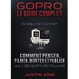 GoPro - Le Guide Complet: De Débutant à Expert