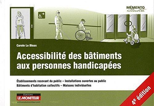 Accessibilit des btiments aux personnes handicapes: tablissements recevant du public - Installations ouvertes au public -Btiments d'habitation c de Carole Le Bloas (22 avril 2015) Broch