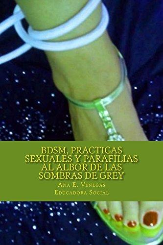 BDSM, Practicas Sexuales y Parafilias: Al Albor de las Sombras de Grey por Ana Eugenia Venegas Moreno