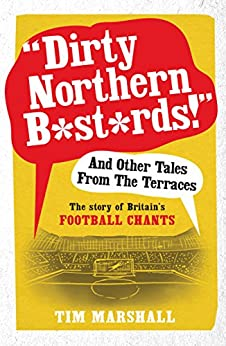 Dirty Northern B*st*rds And Other Tales From The Terraces: The Story of Britain's Football Chants par [Marshall, Tim]