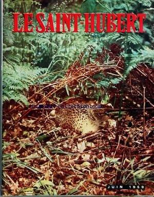 SAINT HUBERT (LE) [No 6] du 01/06/1959 - ETIENNE RACE - LE DR A. LEPELLETIER - G. QUICRAY - R. CERLCER - REGLES PENALES PAR SIRE - PANORAMA DE LA CHASSE PAR COURTIN - G. HOUSSARD - CHASSE A TIR DES OISEAUX NUISIBLES PAR CARETTE - LES LEURRES POUR L'AFFUT AU GRAND DUC PAR BEGUIN - R. DANNIN - L'EXPOSITION DE LA CHASSE DE KIEL par Collectif