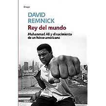 Rey del mundo: Muhammad Ali y el nacimiento de un héroe americano (ENSAYO-BIOGRAFÍA)