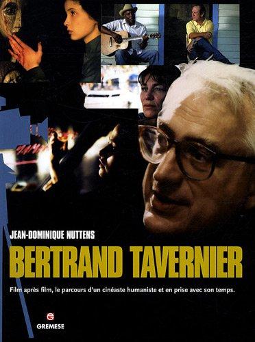 Bertrand Tavernier: Film après film, le parcours d'un cinéaste humaniste et en prise avec son temps. par Nuttens Jean-Dominique