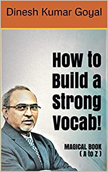 How to Build a Strong Vocab, Think Straight Magical Book (A to Z) : SAT GRE GMAT TOEFL GATE IELTS TOEIC CAT LSAT ACT Vocabulary Word Power Made Easy, Zero to One Vocabulary Builder Book by [Goyal, Dinesh Kumar]