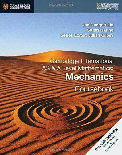 Cambridge International AS and A Level Mathematics: Mechanics. Coursebook. Per le Scuole superiori (Cambridge University Press)