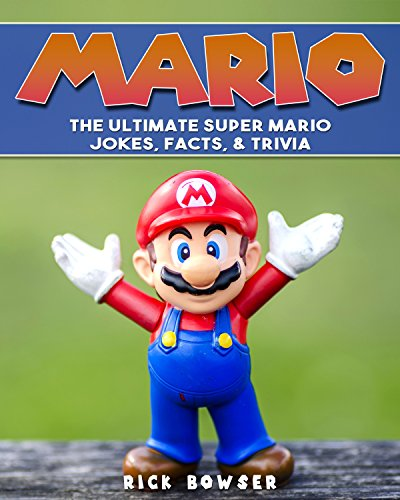Mario: The Ultimate Super Mario Jokes, Facts & Trivia (Mario, Super Mario, Nintendo) (English Edition)