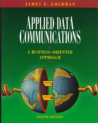 [(Applied Data Communications : A Business-oriented Approach)] [By (author) James E. Goldman] published on (January, 1998)