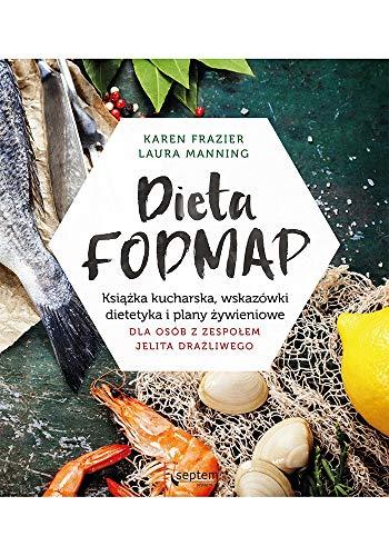 Dieta FODMAP Ksiazka kucharska wskazówki dietetyka i plany zywieniowe dla osób z zespolem jelita drazliwego