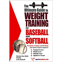 The Ultimate Guide to Weight Training for Baseball and Softball (The Ultimate Guide to Weight Training for Sports, 3) (The Ultimate Guide to Weight Training ... Guide to Weight Training for Sports, 3) by Robert G. Price (2003-06-01)