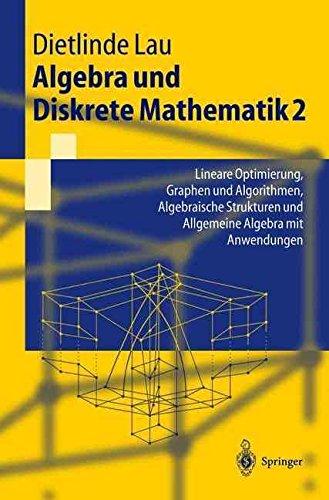[(Algebra Und Diskrete Mathematik 2 : Lineare Optimierung, Graphen Und Algorithmen, Algebraische Strukturen Und Allgemeine Algebra Mit Anwendungen)] [By (author) Dietlinde Lau] published on (June, 2009)