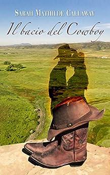 Il bacio del Cowboy di [Callaway, Sarah Mathilde]