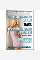Getting Started in the Hair Extension business: What they dont tell you about getting started in the hair extension business Kindle Edition