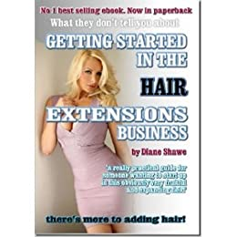 Getting Started in the Hair Extension business: What they dont tell you about getting started in the hair extension business by [Shawe, Diane]