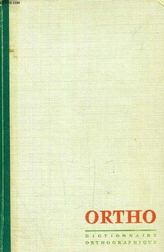 Ortho. dictionnaire orthographique et grammatical. par Seve André Perrot Jean
