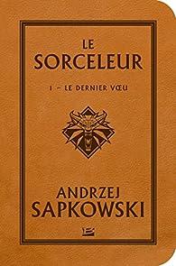 Sorceleur, Tome 1 : Le dernier voeu par Andrzej Sapkowski