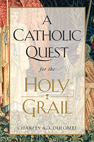 Charles A. Coulombe - Catholic Quest for the Holy Grail