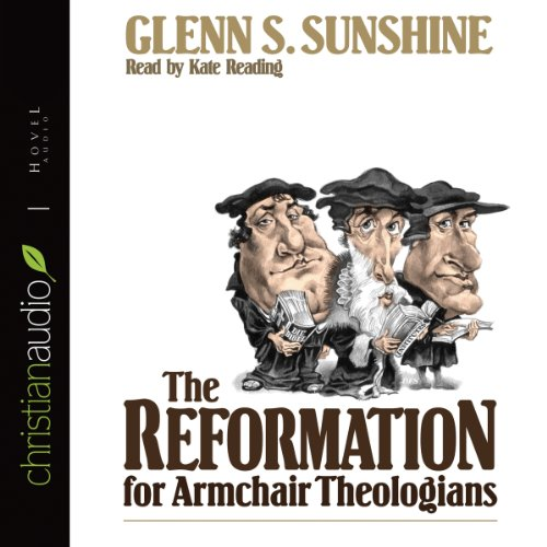 The Reformation for Armchair Theologians  Audiolibri