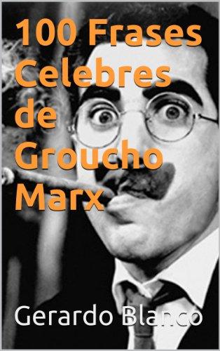 100 Frases Celebres De Groucho Marx Ebook Gerardo Blanco