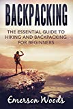 Backpacking: The Essential Guide to Hiking and Backpacking for Beginners (Experience the Great Outdoors)