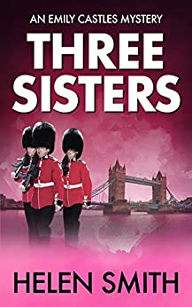 Three Sisters: A British Mystery (Emily Castles Mysteries Book 1) by [Smith, Helen]