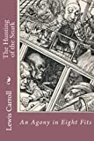 The Hunting of the Snark: An Agony in Eight Fits Lewis Carroll