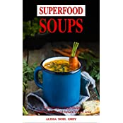 Superfood Soups: Fast and Easy Soup and Broth Recipes for Natural Weight Loss and Detox: Healthy Recipes for Weight Loss (Souping, Soup Diet and Cleanse Book 1) (English Edition)