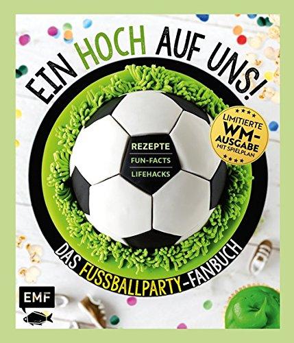Ein HOCH auf uns! Das Fußballparty-Fanbuch – Limitierte WM-Ausgabe mit Spielplan: Rezepte, Fun-Facts und Lifehacks