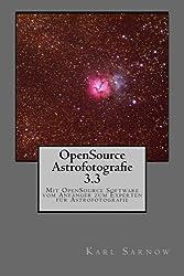 OpenSource Astrofotografie 3.3: Mit OpenSource Software vom Anfänger zum Experten für Astrofotografie