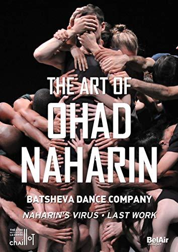 The Art Of Ohad Naharin: [Batsheva Dance Company; Ohad Naharin] [Bel Air Classiques: BAC159]