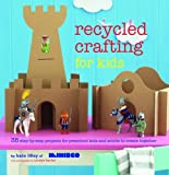 Recycled Crafting for Kids: 35 step-by-step projects for reschool kids and adults to create together by Kate Lilley (2014-04-10)