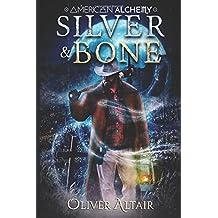 Silver & Bone (American Alchemy - Wild West, Band 1)