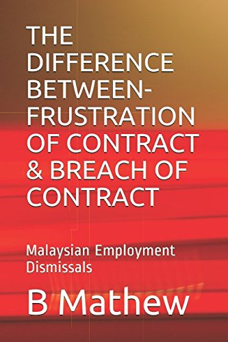 THE DIFFERENCE BETWEEN- FRUSTRATION OF CONTRACT & BREACH OF CONTRACT: Malaysian Employment Dismissals