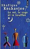 Le Roi, le Sage et le Bouffon. Le grand tournoi des religions by Shafique Keshavjee (2000-02-02) - Seuil - 02/02/2000
