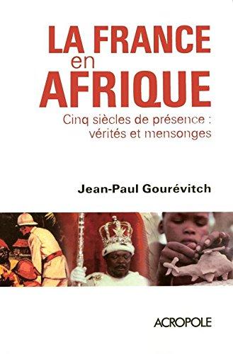 La France en Afrique : Cinq siècles de présence : vérités et mensonges
