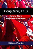 RaspBerry Pi 3: How to Start: Beginners Guide Book
