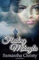 Finding Mikayla by Samantha Christy (2014-12-04)