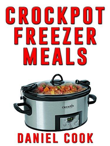 Crockpot Freezer Meals - 2nd Edition: 110 Delicious Crockpot Freezer Meals (crockpot Meals) por Daniel Cook epub