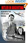 Hitler in Argentina: The Documented T...