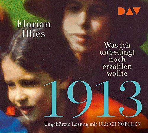 1913 – Was ich unbedingt noch erzählen wollte. Die Fortsetzung des Bestsellers 1913: Ungekürzte Lesung mit Ulrich Noethen (6 CDs)