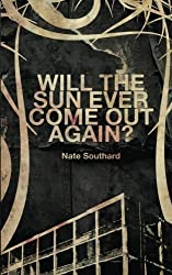 Will the Sun Ever Come Out Again? by Nate Southard (2015-03-10)