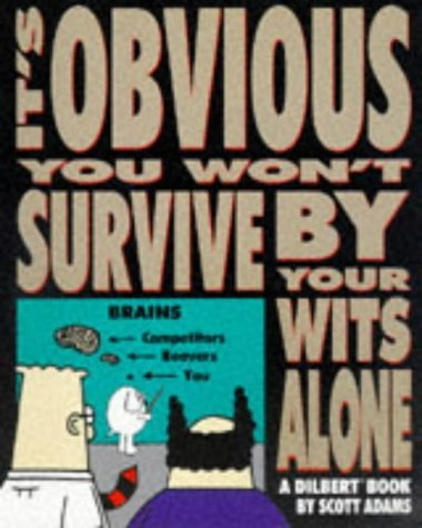 Dilbert: It's Obvious You Won't Survive by Your Wits Alone (A Dilbert Book) by Scott Adams (19-Sep-1997) Paperback