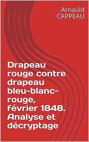 Drapeau rouge contre drapeau bleu-blanc-rouge, février 1848. Analyse et décryptage Pdf - ePub - Audiolivre Telecharger