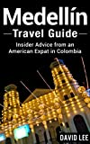 Medellín Travel Guide: Insider Advice from an American Expat in Colombia